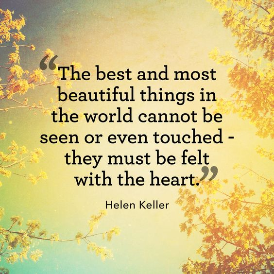 The best thing in life cannot be seen or heart but must be felt with a heart