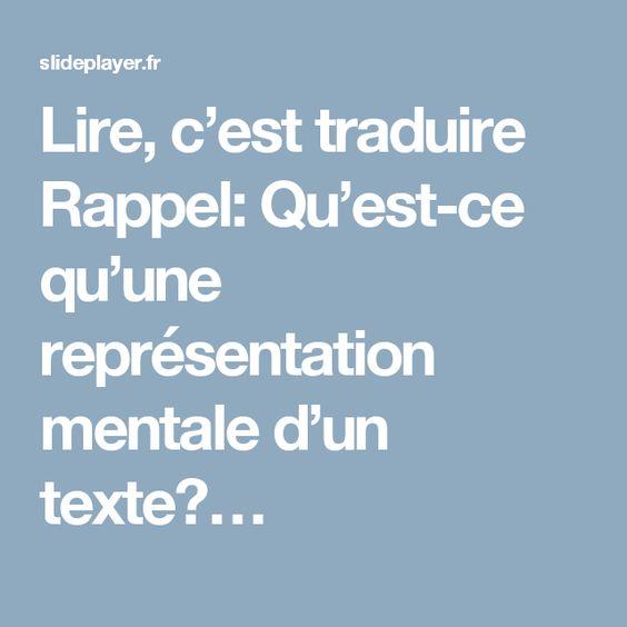 Lire, c'est traduire Rappel: Qu'est-ce qu'une représentation mentale d'un texte?…