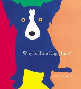 Why is Blue Dog Blue?: A Tale of Colors:
