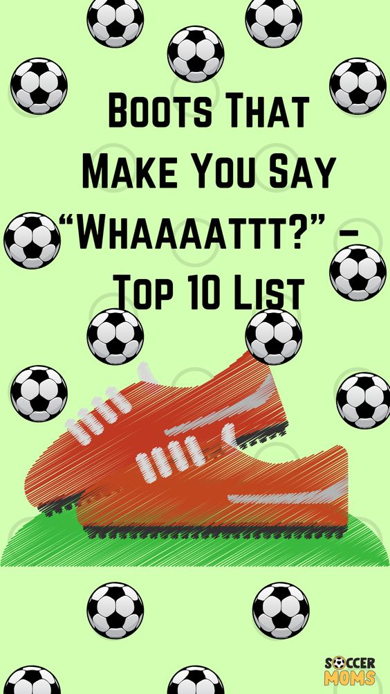 Boots That Make You Say Whaaaattt Top 10 List In 2020 Soccer Mom Soccer Equipment List