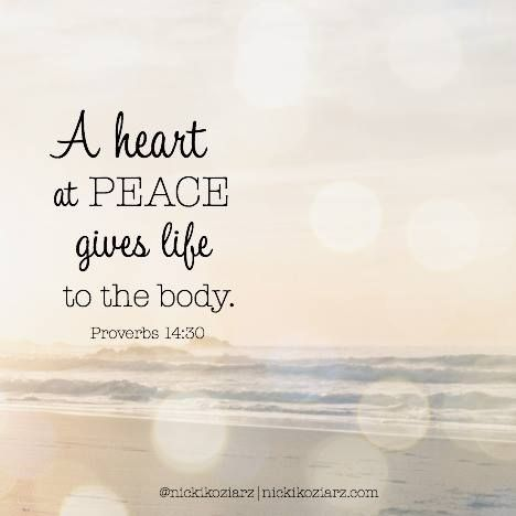 """A heart at peace gives life to the body."" ~Proverbs 14:30 