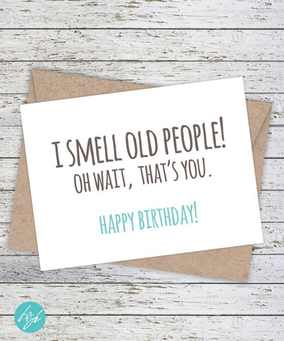 Funny Birthday Card - Boyfriend  Birthday - Friend Birthday - Brother Birthday - Quirky Snarky Greeting Card - I smell old people