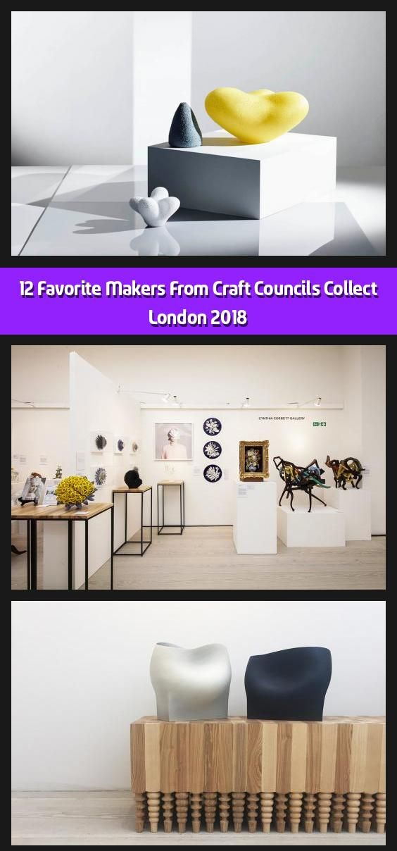 12 Favorite Makers From Craft Council S Collect London 2018 In
