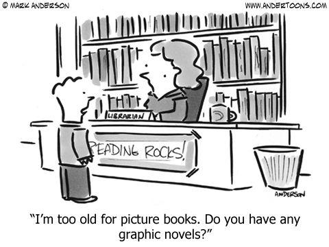 Soy demasiado viejo para libros ilustrados. ¿Tiene algún novelas gráficas? La caricatura de Mark Anderson, creador de Andertoons, una sobresaliente colección de historietas listas y divertido para toda ocasión. ⇢ Créditos y más información.