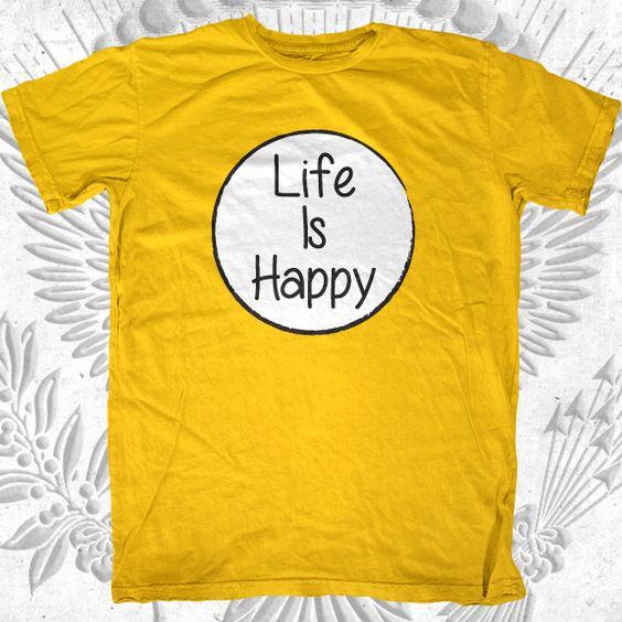 Life Is Happy T-Shirt