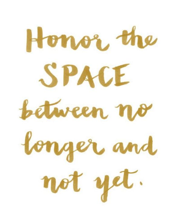 Honor the Space Between No Longer and Not Yet, Gift Idea, Home Decor, Inspiration, Typography Print,