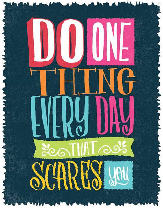 Do one thing every day that scares you. thedailyquotes.com