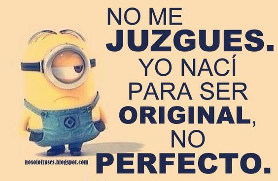 No me juzgues. Yo nací para ser original, no perfecto.....