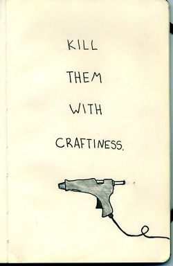 lol: Life Motto, Crafty Bitch, Crafty Quote, My Life, Hot Glue Guns, Craft Quotes, Mylife, Craft Rooms