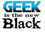 Geek is the New Black.  Geek is in and it does not matter what type of geek you are as long as you are a geek.  You could be a computer geek or a math geek or a book geek.  Show off that your geekeness has finally paid off.