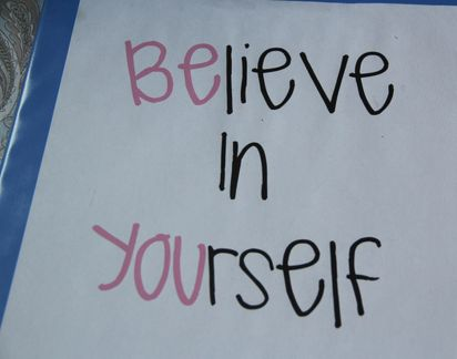 Believe in yourself to strengthen you.