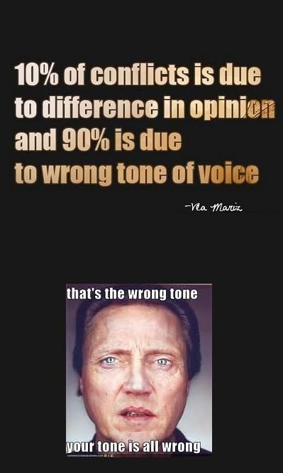 You've got the wrong tone... your tone is all wrong...  #funny #quotes