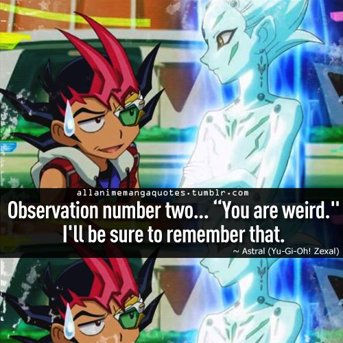 Astral (Yu-Gi-Oh Zexal) quote I havent touched this anime and manga series yet...should I? Comment below!