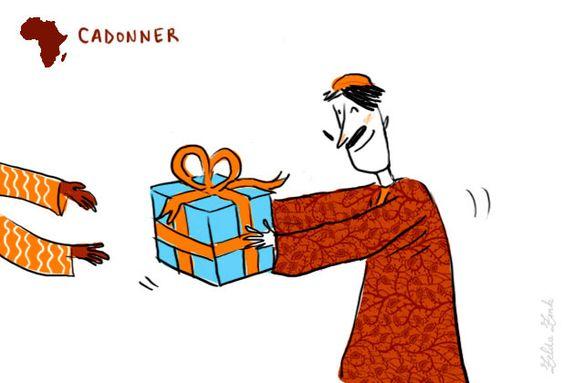 """L'expression """"cadonner"""" est une expression provenant du Tchad qui signifie : offrir un cadeau. Les tchadiens ont fabriqué """"cadonner"""" (donner un cadeau), les Sénégalais ont bricolé cadoter ou cadeauter : « Mon chéri-coco m'a cadeauté un boubou. »"""