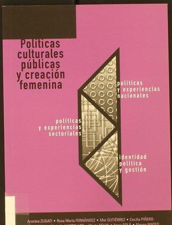 Políticas culturales públicas y creación femenina : [IV Jornadas La Cultura es Femenina, Santa Brígida, Gran Canaria, 21 y 22 de febrero de 2003] / Arantxa Zugati... [et al.]. 2004 http://absysnetweb.bbtk.ull.es/cgi-bin/abnetopac01?TITN=370434