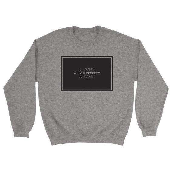 I Don't Givenchy A Damn Sweatshirt - https://shirtified.co.uk/product/dont-givenchy-damn-sweatshirt/