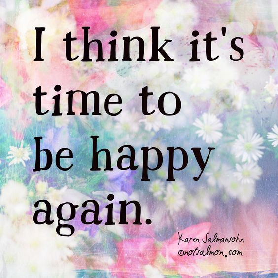 I think it's time to be happy again. Click for tools to find and maintain #happy, safe-feeling #love. #notsalmon