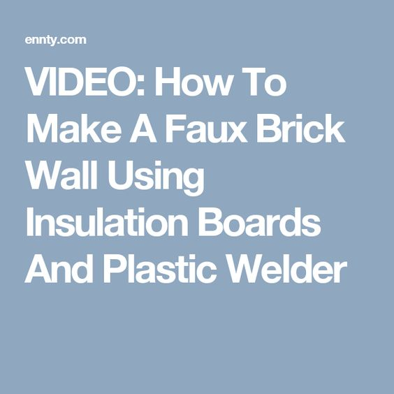VIDEO: How To Make A Faux Brick Wall Using Insulation Boards And Plastic Welder