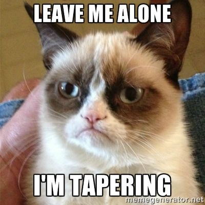 #RunningMeme Friday: Tapering  Sixteen days until the San Luis Obispo Marathon. Get ready for grumpy tapering Michelle! Have a running meme you want to see featured here? Click here to submit it.