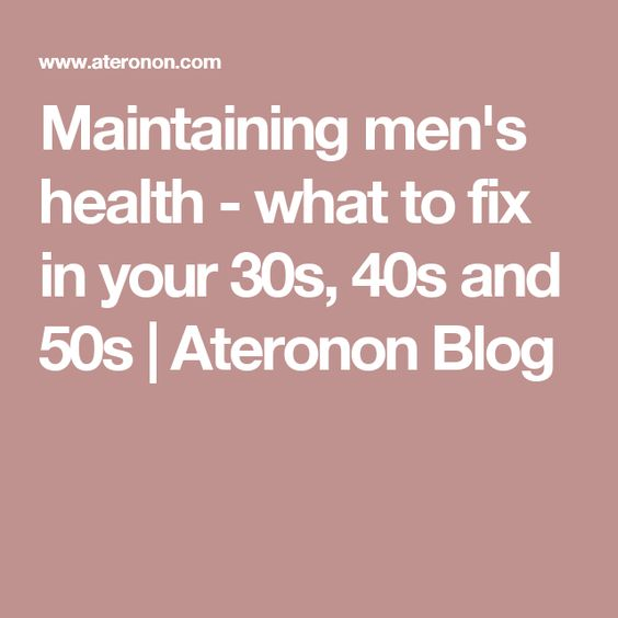 Maintaining men's health - what to fix in your 30s, 40s and 50s | Ateronon Blog
