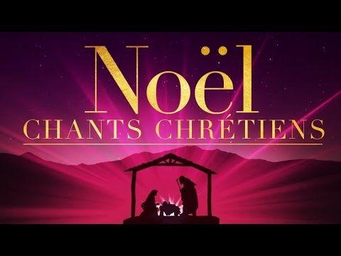 Noel Chants Chretiens Chant Chretien Chansons Chretiennes Chanson De Noel