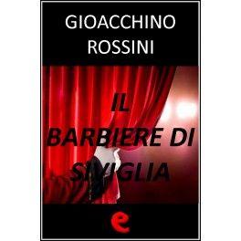 Il Barbiere di Siviglia  Libretto multilingue dell'opera buffa in due atti che narra l'amore delConte d'Almaviva e di Rosina tenuto segreto con l'aiuto del barbiere Figaroal tutoreDon Bartolo.