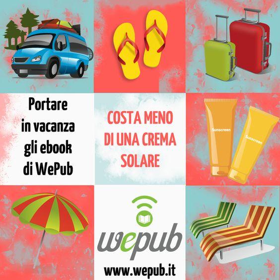 Portare in vacanza gli eBook di WePub costa meno di una crema solare: www.wepub.it (...però la crema mettetela!)