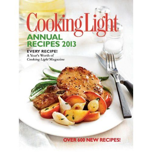 Cooking Light Annual Recipes 2013: Every Recipe...A Year's Worth of Cooking Light Magazine: Editors of Cooking Light Magazine: 9780848736583: Amazon.com: Books