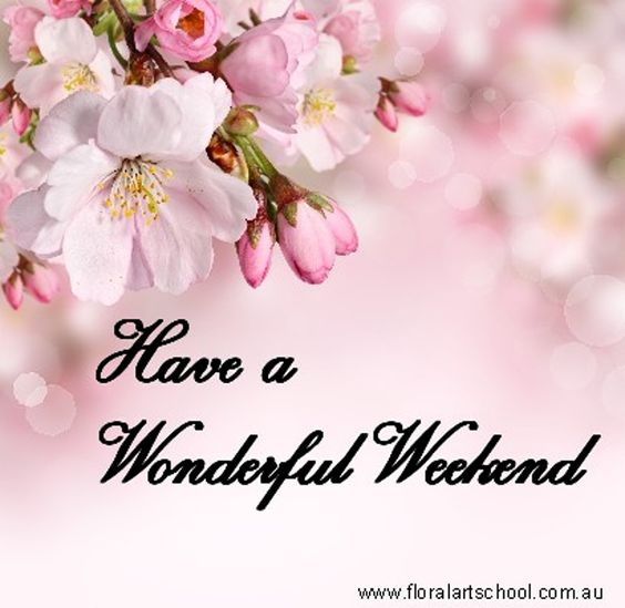 Have a Wonderful Weekend:
