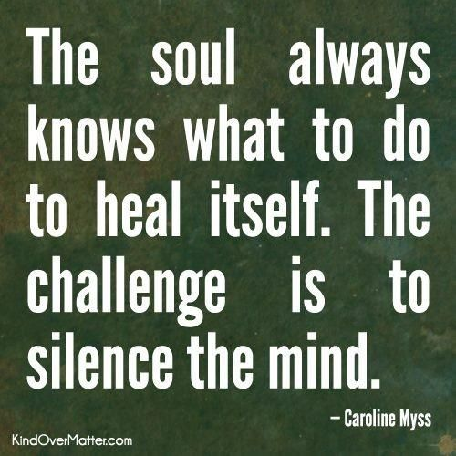 Soul, Heal, Silence, Mind -- yep...I would have to agree! you gotta learn to listen to yourself and what you need for you.
