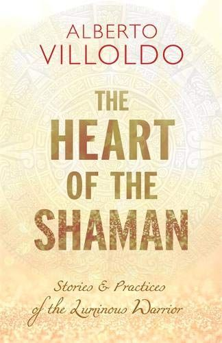 Download Pdf The Heart Of The Shaman Stories And Practices Of The Luminous Warrior Free Epub Mobi Ebooks Shaman Shamanic Healing Spiritual Guides