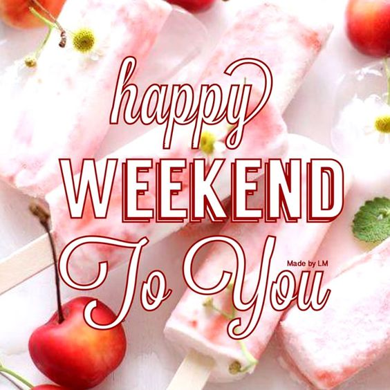 Click on the picture to view your Weekend greeting.: