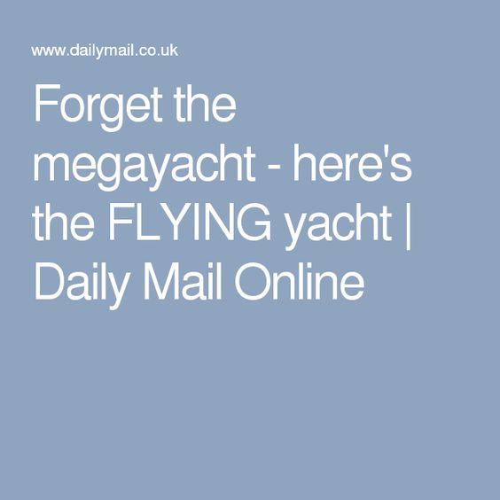Forget the megayacht - here's the FLYING yacht | Daily Mail Online