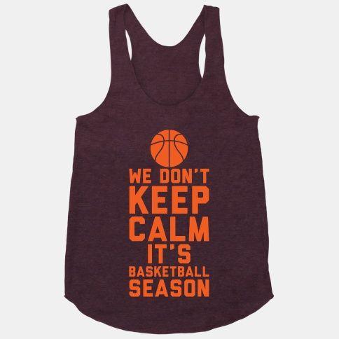 We Don't Keep Calm, It's Basketball Season | HUMAN | T-Shirts, Tanks, Sweatshirts and Hoodies