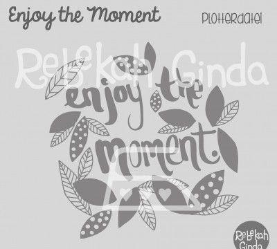Plotterdatei - Enjoy the Moment - Rebekah Ginda