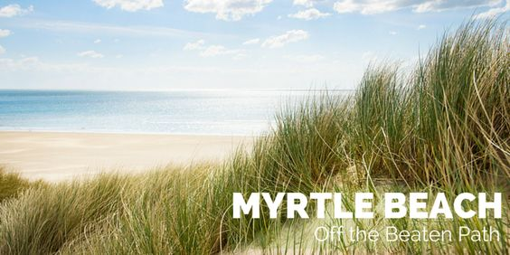 Check out these lesser known things to do in Myrtle Beach on your next vacation!