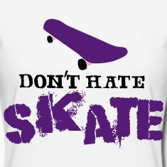 Don't hate skate
