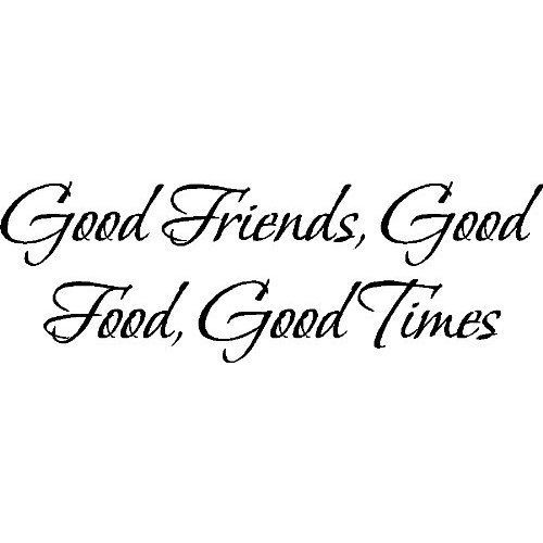Goof Friends Good Food Good Times Food And Friends Quotes Time With Friends Quotes Friends Quotes