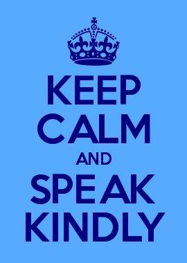 Keep Calm and Speak Kindly