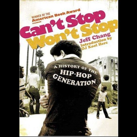 Can't Stop Won't Stop: A History of the Hip-Hop Generation by Jeff Chang, Introduction by DJ Kool Herc Chronicles the early hip hop scene through portraits of DJ Kool Herc, Afrika Bambaataa, Chuck D,