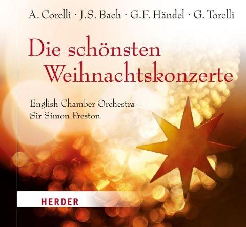 Die schönsten Weihnachtskonzerte - Johann Sebastian Bach, Arcangelo Corelli, Georg Friedrich Händel