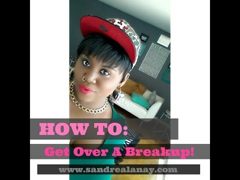HOW TO: Get Over A Breakup! | Sandrea Lanay