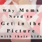 Why Moms Need to Get in the Picture