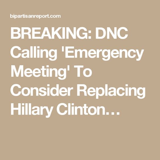 BREAKING: DNC Calling 'Emergency Meeting' To Consider Replacing Hillary Clinton…