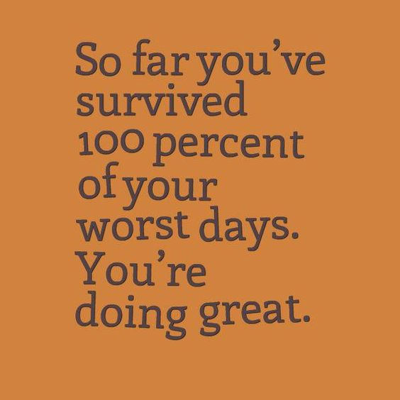 You've made it this far, so just know that you have the strength to make it to wherever you want to go!