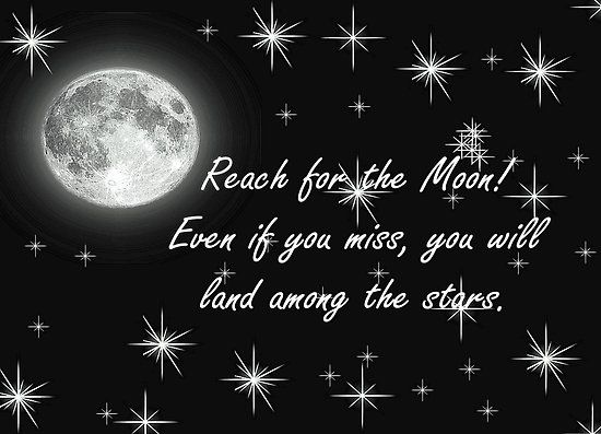 """Moon And Stars Quotes: """"Reach For The Moon! Even If You Miss, You Will Land Among"""