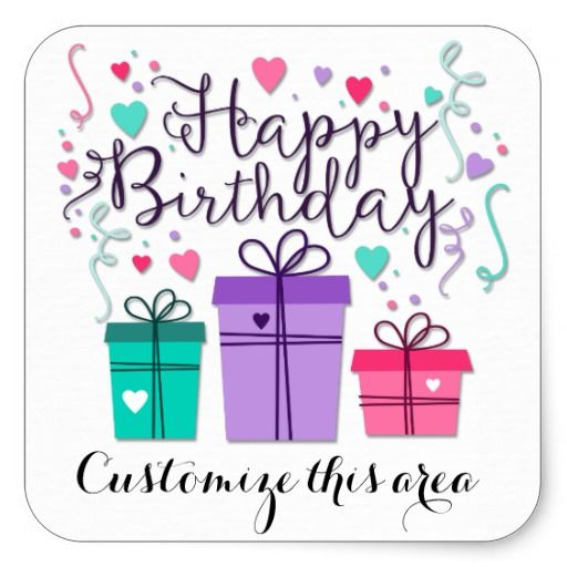 Happy Birthday Gift Boxes On White Customize Square Sticker Zazzle Com In 2021 Happy Birthday Cards Happy Birthday Greetings Birthday Card Template