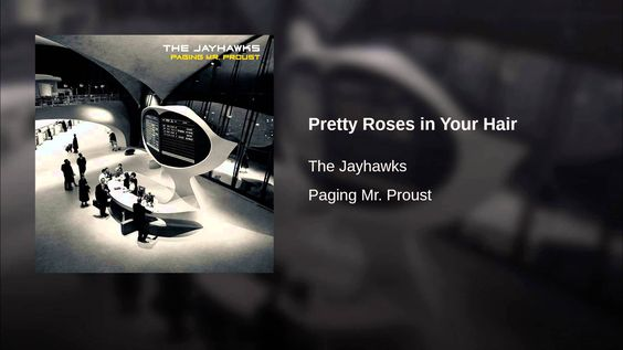 Pretty Roses in Your Hair -- The Jayhawks