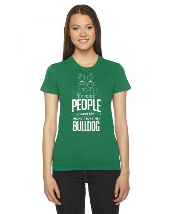 the more people i meet the more i love my bulldog 1 Ladies Fitted T-Shirt