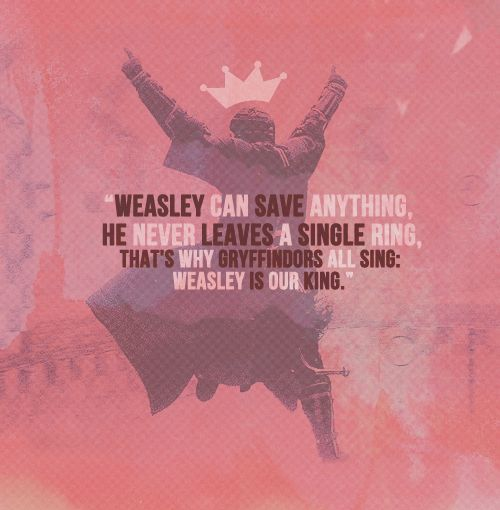 """Weasley is our King,Weasley is our King,He didn't let the Quaffle in Weasley is our King."":"